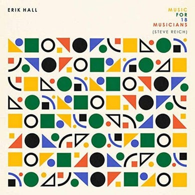 Erik Hall Music For 18 Musicians (Steve Reich) CD