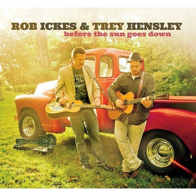 Rob Ickes & Trey Hensley Before The Sun Goes Down CD