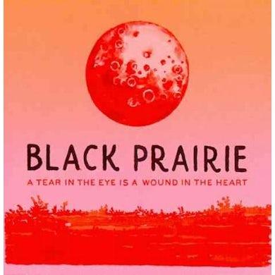 Black Prairie A Tear In The Eye Is A Wound.. CD