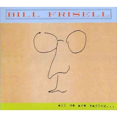 Bill Frisell All We Are Saying CD