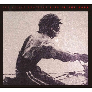 The Felice Brothers Life In The Dark CD