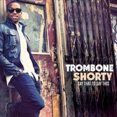 Trombone Shorty Say That To Say This CD