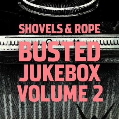 Shovels & Rope Busted Jukebox Volume 2 Vinyl Record