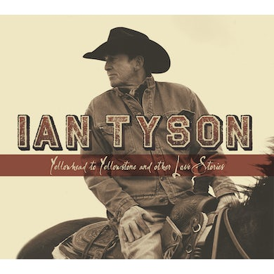 Ian Tyson Yellowhead To Yellowstone And Other Love Stories CD