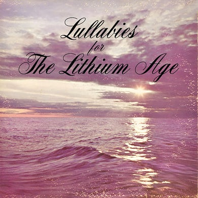 Lullabies For The Lithium Age Vinyl Record