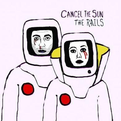 Rails Cancel The Sun CD