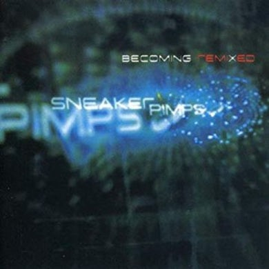 Sneaker Pimps Becoming Remixed CD