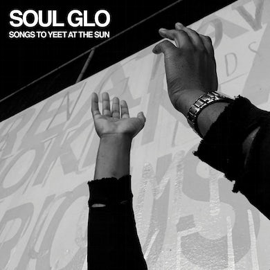 SOUL GLO Songs To Yeet At The Sun Vinyl Record