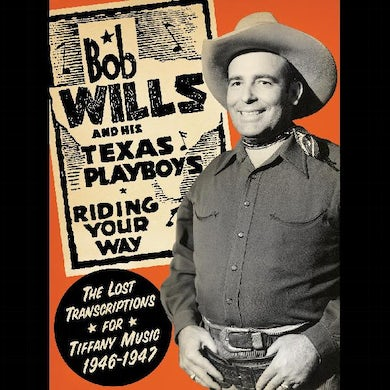 Bob Wills & His Texas Playboys Riding Your Way - The Lost Transcriptions for Tiffany Music, 1946-1947 (2-CD Set) CD