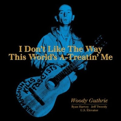 Woody Guthrie I Don't Like The Way This World's A-Treatin' Me Vinyl Record