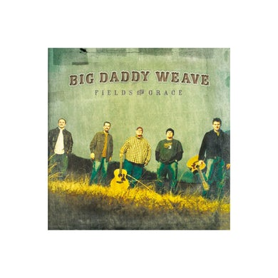 Big Daddy Weave FIELDS OF GRACE