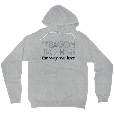 Bacon Brothers The Way We Love Hoodie - Grey