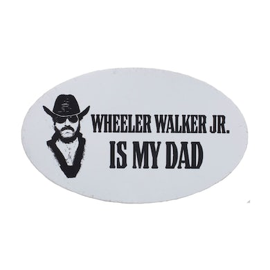 Wheeler Walker Jr Wheeler Walker Is My Dad Sticker