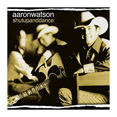 Aaron Watson Shut Up And Dance CD (2003)