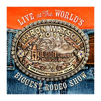 Aaron Watson Live At The World's Biggest Rodeo Show CD (2018)