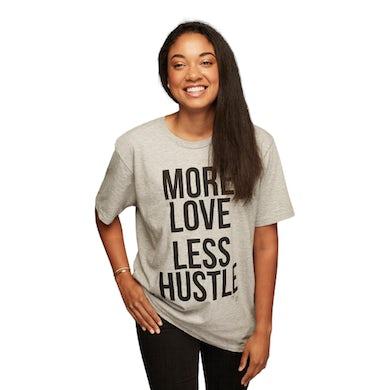 More Love, Less Hustle T-Shirt
