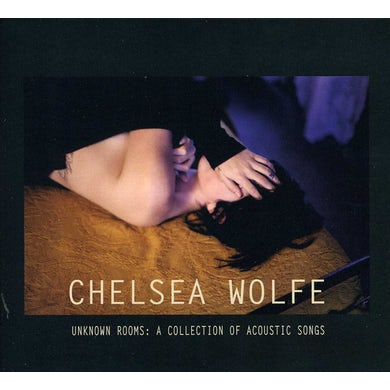 Chelsea Wolfe UNKNOWN ROOMS: A COLLECTION OF ACOUSTIC SONGS CD