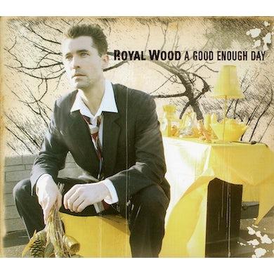 Royal Wood GOOD ENOUGH DAY CD