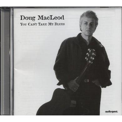 Doug Macleod YOU CAN'T TAKE MY BLUES CD