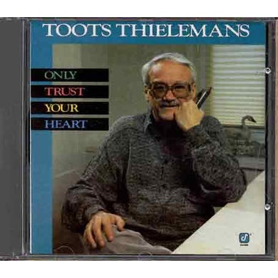 Toots Thielemans ONLY TRUST YOUR HEART CD
