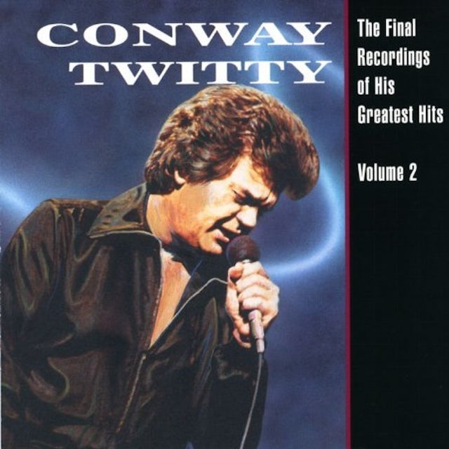 Conway Twitty FINAL RECORDINGS OF HIS GREATEST HITS 2 CD