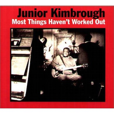 Junior Kimbrough MOST THINGS HAVEN'T WORKED OUT CD