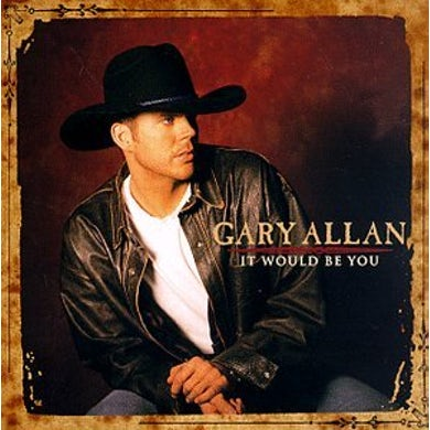Gary Allan IT WOULD BE YOU CD