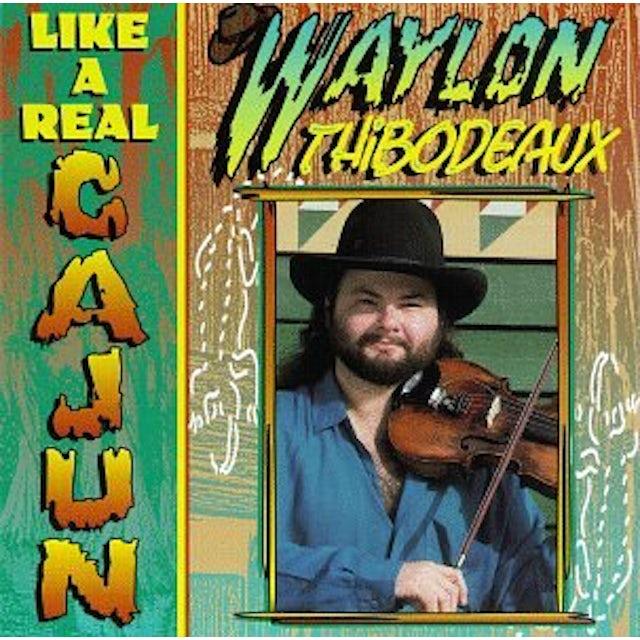 Waylon Thibodeaux LIKE A REAL CAJUN CD