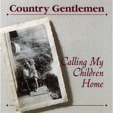 Country Gentlemen CALLING MY CHILDREN HOME CD