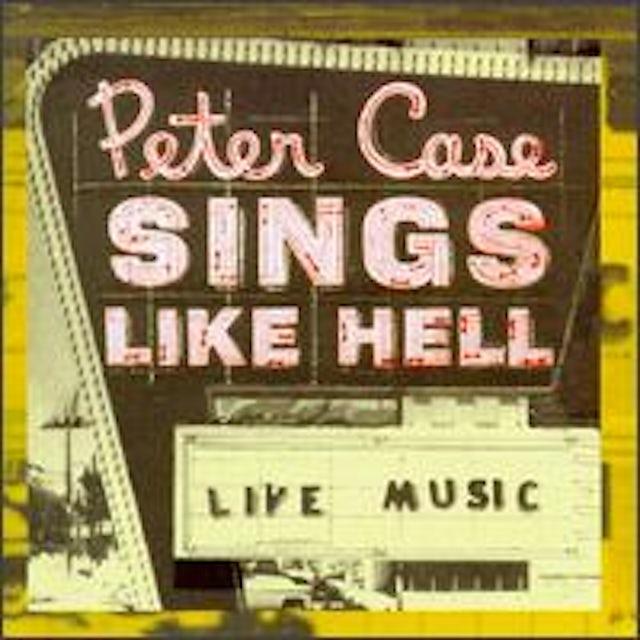 Peter Case SINGS LIKE HELL CD