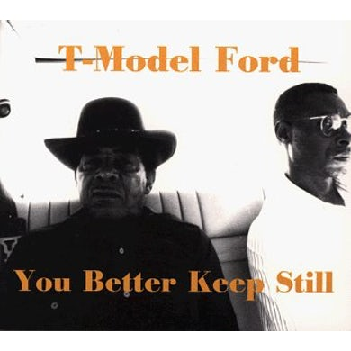T-Model Ford YOU BETTER KEEP STILL CD
