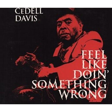 Cedell Davis FEEL LIKE DOIN SOMETHING WRONG CD