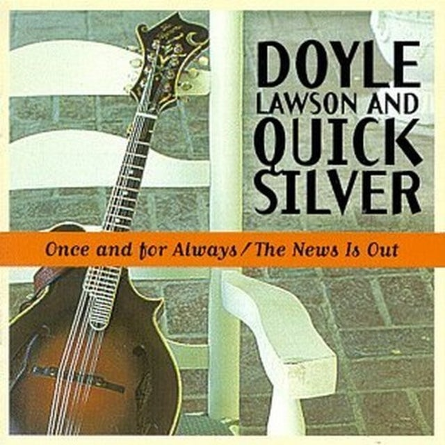 Doyle Lawson & Quicksilver ONCE & FOR ALWAYS / NEWS IS OUT CD