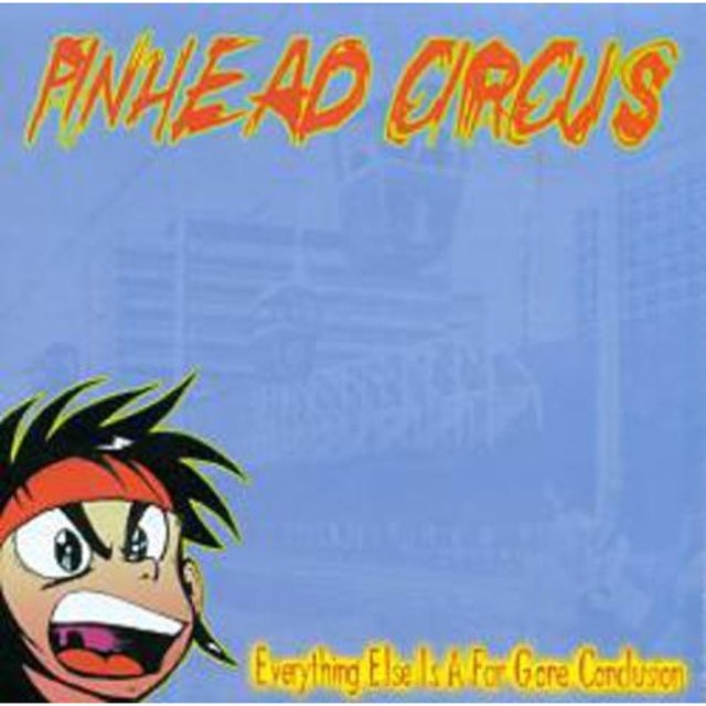 Pinhead Circus EVERYTHING ELSE IS JUST A FAR GONE CONCLUSION CD
