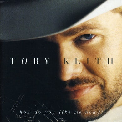 Toby Keith HOW DO YOU LIKE ME NOW CD