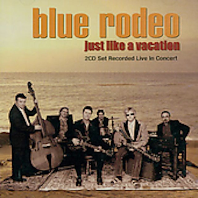 Blue Rodeo JUST LIKE A VACATION CD