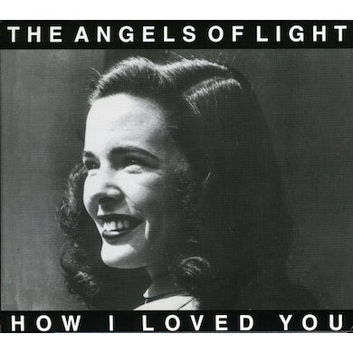 Angels Of Light HOW I LOVED YOU CD