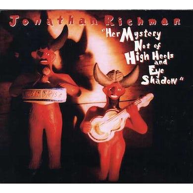 Jonathan Richman HER MYSTERY NOT OF HIGH HEELS & EYE SHADOW CD