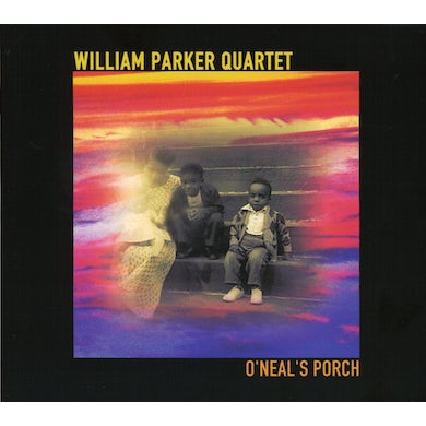 William Parker O'NEAL'S PORCH CD