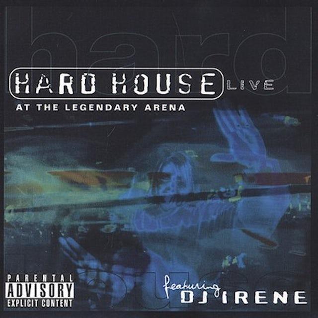 DJ Irene HARD HOUSE: LIVE AT THE LEGENDARY ARENA CD