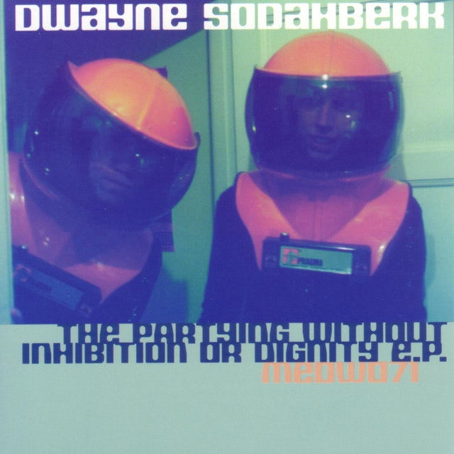 Dwayne Sodahberk PARTYING WITHOUT INHIBITION OR DIGNITY Vinyl Record