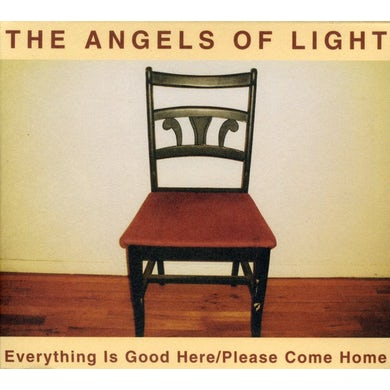 Angels Of Light EVERYTHING IS GOOD HERE / PLEASE COME HOME CD