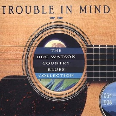 TROUBLE IN MIND: DOC WATSON COUNTRY BLUES COLLECT CD