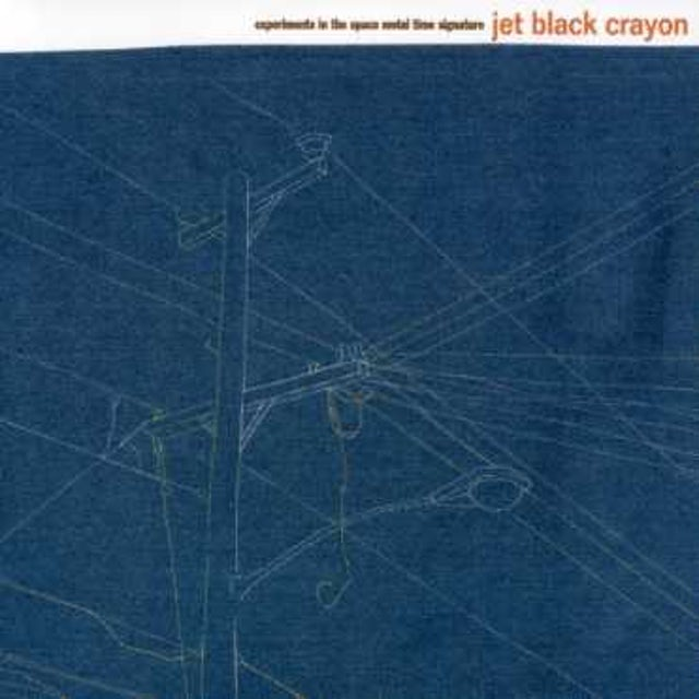 Jet Black Crayon EXPERIMENTS IN THE SPACE METAL TIME SIGNATURE CD
