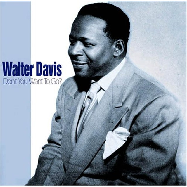 Walter Davis DON'T YOU WANT TO GO CD