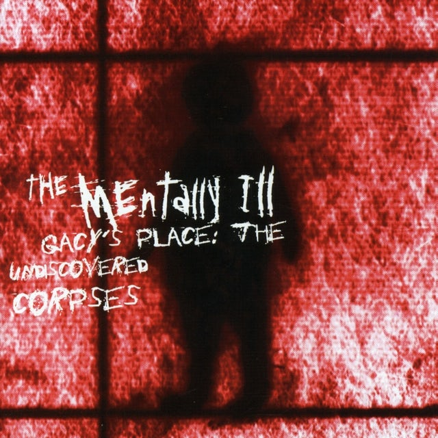 Mentally Ill GACY'S PLACE: UNDISCOVERED CORPSES CD