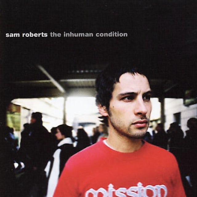 Sam Roberts INHUMAN CONDITIONS CD