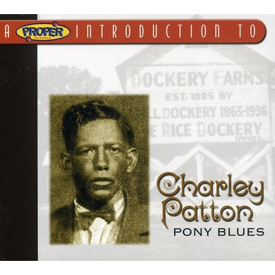 PROPER INTRODUCTION TO CHARLEY PATTON: PONY BLUES CD