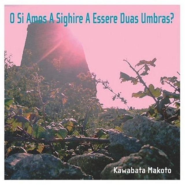 Kawabata Makoto O SI AMOS A SIGHIRE A ESSERE DUAS UMBRAS CD