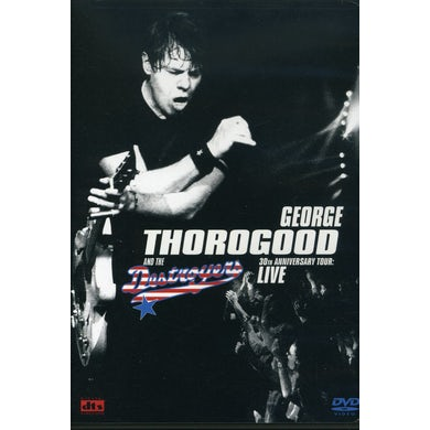 George Thorogood & The Destroyers 30TH ANNIVERSARY TOUR: LIVE IN EUROPE DVD